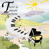Praise and worship music played on the piano by Richard Phillips ; There is music everywhere
