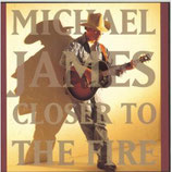 Michael James - Closer To The Fire