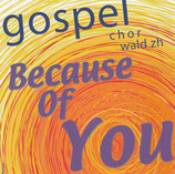 Gospelchor Wald - Because Of You