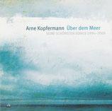 Arne Kopfermann - Über dem Meer : Seine schönsten Songs 1994-2009