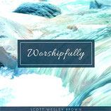 Scott Wesley Brown - Worshipfully