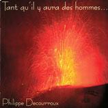 Philippe Decourroux - Tant qu'il y aura des hommes...