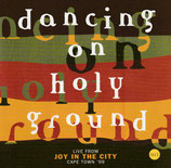 Dancing On Holy Ground - Live from Joy In The City Cape Town '99