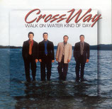 Crossway - Walk On Water Kind of Day CD -