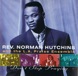 Norman Hutchins & The L.A.Praise Ensemble - Don't Stop Praying