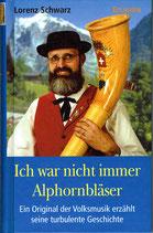 Lorenz Schwarz : Ich war nicht immer Alphornbläser (Buch)