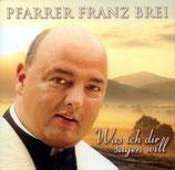 Franz Brei - Was ich dir sagen will