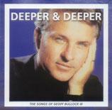 Deeper & Deeper - The Songs of Geoff Bullock III