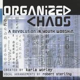 Organized Chaos ; A Revolution In Youth Worship Created by Karla Worley and Robert Sterling (Word Music) 2-CD