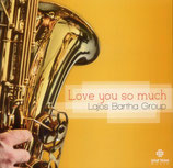 Lajos Bartha Group - Love you so much