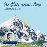 Heinrich Stiefel - Der Glaube versetzt Berge (Lieder für die Seele)