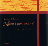 "Rev.John A.Thompson's ""Master I Want To Live"" with an All Star Cast"
