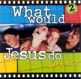 Various Pila Music - What Would Jesus Do ; Let's do it