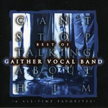 Gaither Vocal Band - Can't Stop Talkin' About Him : The Best Of The Gaither Vocal Band