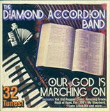 THE DIAMOND ACCORDION BAND - Our God Is Marching On (32 Tunes)