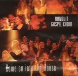 Ronduit Gospel Choir - Come On Into The House