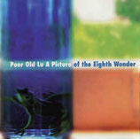 Poor Old Lu - A Picture Of The Eighth Wonder CD anfragen!
