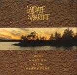 Laudate Quartett - Wie hast Du mich verändert