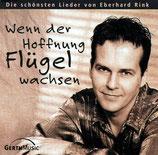 Eberhard Rink - Wenn der Hoffnung Flügel wachsen : Die schönsten Lieder von Eberhard Rink