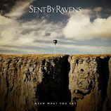 Sent By Ravens - Mean What You Say