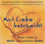 Mit Liebe beschenkt : Neue Lieder zu Hoch-und anderen Zeiten (Thea Eichholz-Müller, Carola & Eberhard Rink, u.a.)