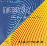 JJ Fried presents musaic ; Electronica for the Soul