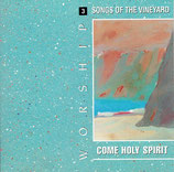 Songs of The Vineyard 3 : Worship - Come Holy Spirit