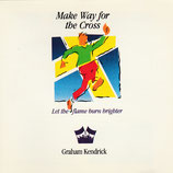 Graham Kendrick - Make Way For The Cross; Let The Flame Burn Brighter