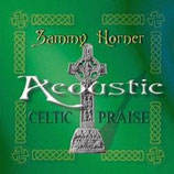 Sammy Horner - Acoustic Celtic Praise