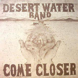 Desert Water Band - Come Closer