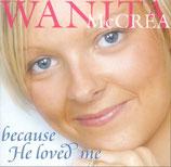 Wanita McCrea - Because He Loved Me -