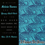 Minister Melvin Barnes and the Young Adult Choir of the Red Budd Holy Church feat.F.C.Barnes - I Came To Jesus