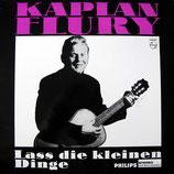 Kaplan Flury - Lass die kleinen Dinge
