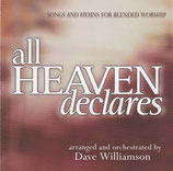 All Heaven Declares : Songs And Hymns For Blended Worship arrenged and orchestrad by Dave Williamson
