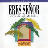 Jaime Murrell - Eres Senor