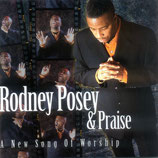 Rodney Posey & Praise - A New Song Of Worship