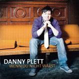 Danny Plett - Wenn du nicht wärst