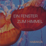 Habakuk - Ein Fenster zum Himmel