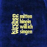 Kirchenwecker - Mitten hinein will ich singen