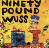 NINETY POUND WUSS - Ninety Pound Wuss