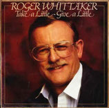Roger Whittaker - Take A Little-Give A Little