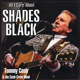 Tommy Cash - All I Care About : Shades of Black (Tommy Cash & The Cash Crew Band)