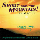 Karen Davis - Shout From The Mountain! (Prophetic Praise From Mt.Carmel, Israel)