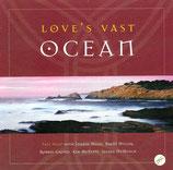 Love's Vast OCEAN : Phil Hart with Joanne Hogg, Brent Miller, Robbie Groves, Kim McEvitt, Ingrid DuMosch