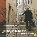 Rolf Schneider - Jusqu' à la fin (Schweiz)