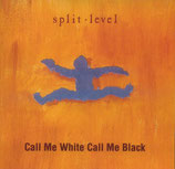 Split Level - Call Me White Call Me Black
