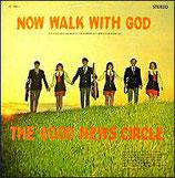 GOOD NEWS CIRCLE - Now Walk With God