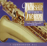 WORSHIP WITHOUT WORDS - I Surrender All