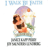 I Walk By Faith - Janice Kapp Perry, Joy Saunders Lundberg (Values For Youth)