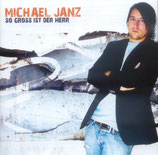 Michael Janz - So gross ist der Herr